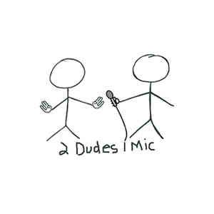 2 Dudes 1 Mic - April 22nd, 2017