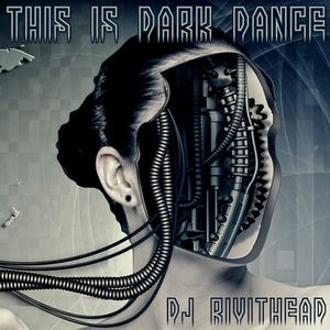 Dj RIVITHEAD - THIS IS DARK DANCE JUNE 2017