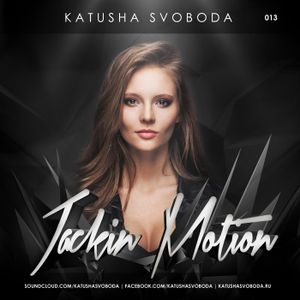 Music by Katusha Svoboda - Jackin Motion #013