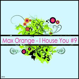 Max Orange - I House You #9