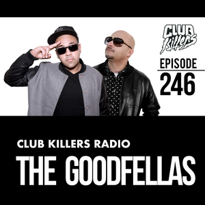 Club Killers Radio #246 - The Goodfellas