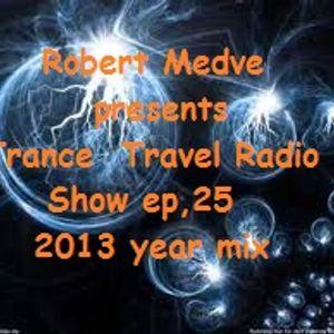 Robert Medve presents Trance Travel Radio Show ep,25/ 2013 year mix