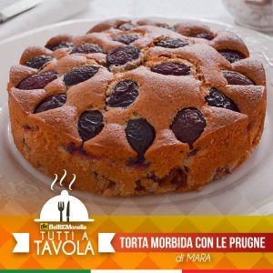 Tutti a Tavola - Torta Morbida con le Prugne - di Mara