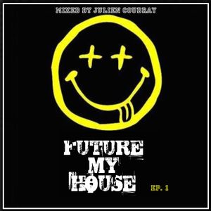 FUTURE MY HOUSE Ep.1 Mixed By Julien Coudray