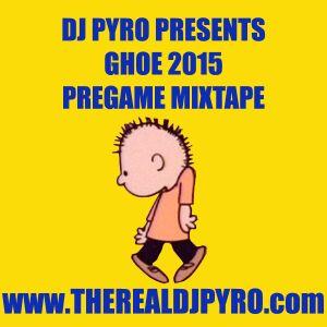 DJ Pyro Presents... GHOE 2015 PreGame Mixtape