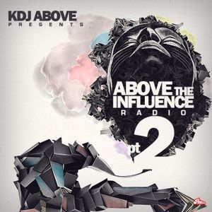 Above The Influence Radio pt. 2