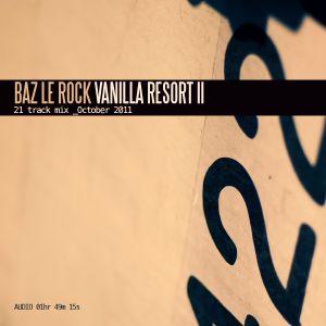 Vanilla Resort: October 2011. Mixed by Baz Le Rock