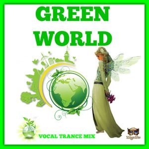 GREEN WORLD (TAmaTto 2017 VOCAL TRANCE MIX)