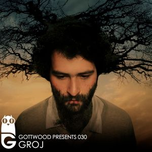 Gottwood Presents 030 - Groj