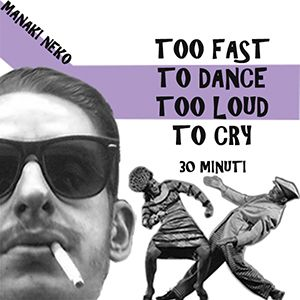 Too Fast To Dance Too Loud To Cry