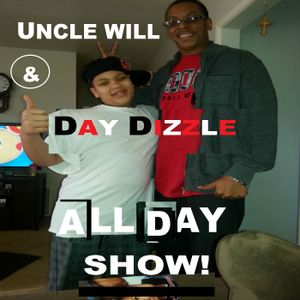 UNCLE WILL AND DAY DIZZLE ALL DAY SHOW!