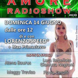 LORENZOSPEED presents AMORE Radio Show 639 Domenica 14 Giugno 2015 with FLAViA CERULLi LUCA GiANLUCA