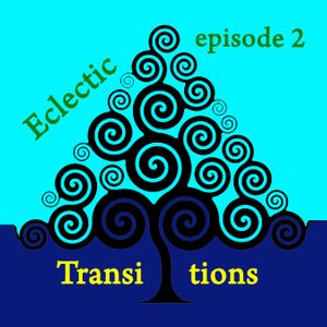 Eclectic Transitions - Episode 2