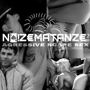NOIZEMATANZE - AGRESSIVE SCAPÉ SÉX.(MIX SESSION'S)(NZOO46)