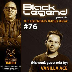 Black Legend pres. The Legendary Radio Show (21-09-2019) - Guest Vanilla Ace