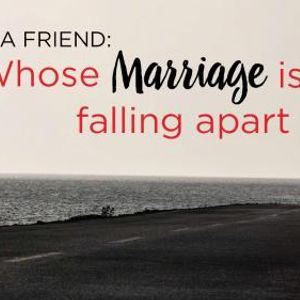 I Have a Friend: Whose Marriage Is Falling Apart