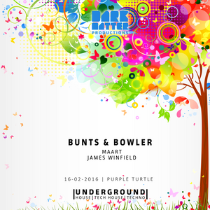 Dark Matter Presents - 15 April 2016 - Bunts and Bowler, MAART, James Winfield.