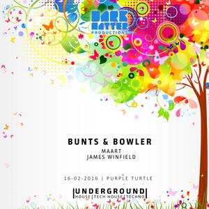 Dark Matter Presents - 15 April 2016 - Bunts and Bowler, MAART, James Winfield.