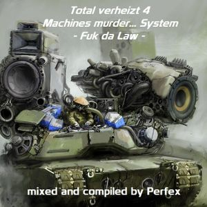 [Hardtechno] Perfex - Total verheizt 4_Machines murder... System (Fuk da Law)