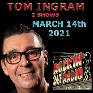 TOM INGRAM - 2 SHOWS - Rockin 247 Radio - March 14th 2021