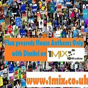 Dimitri - Flux presents House Anthems Only  on 1mix radio for mixcloud 25.1.2012