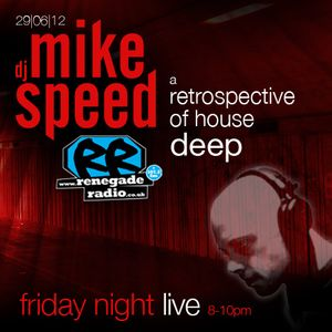 Mike Speed | 8pm-10pm Friday Night Live | Renegade Radio | 29/06/12 | A Retrospective Of House-Deep