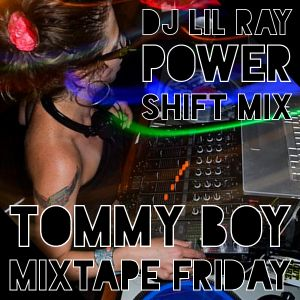Tommy Boy Presents: DJ Lil Ray - Power Shift Mix