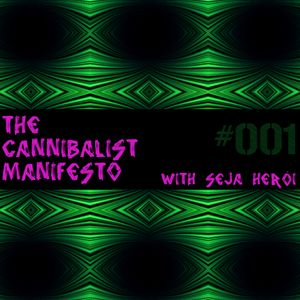 The Cannibalist Manifesto with Seja Herói #001 - 10 March 2011