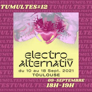 Tumultes#12 - Electro Alternativ, Bohll & le Big Bag Festival - 09.09.21