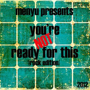 menyu presents: you're NOT ready (rock edition)