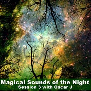 Magical Sounds of the Night - Session 3 with Oscar J