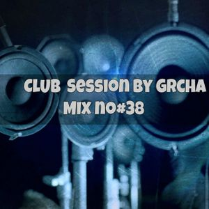 Club Session by Grcha (Mix No# 38)