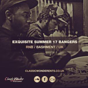 EXQUISITE SUMMER 17 BANGERS - RNB x BASHMENT x UK