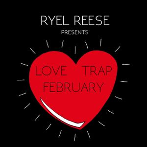 Ryel Reese - Love Trap February 14