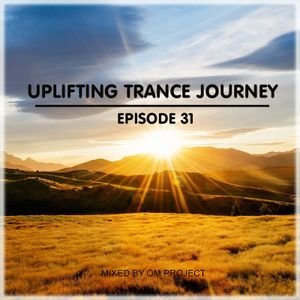 OM Project - Uplifting Trance Journey #031