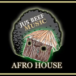 Jus Beef Music Presents Afro Houze
