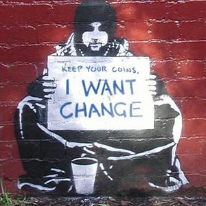 I WANT CHANGE...........Keep Your Coins