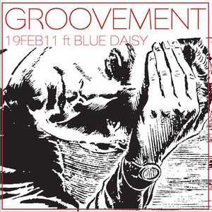 GROOVEMENT // 19FEB11 ft BLUE DAISY / Agent J