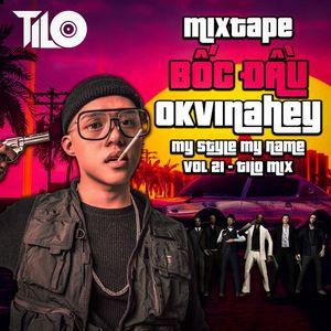 MIXTAPE Bốc Đầu OkVinahey - MY STYLE MY NAME Vol 21 - DJ Tilo(Full 2h Liên hệ Zalo:[0375063970]