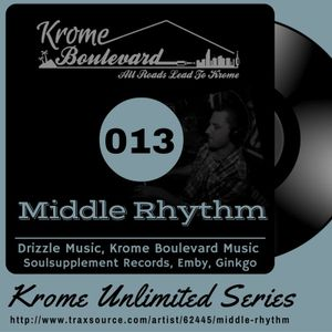 MIDDLE RHYTHM - 013 - KROME UNLIMITED SERIES PODCAST