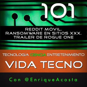 VT101 Reddit móvil, ransomware en sitios XXX, Rogue One trailer