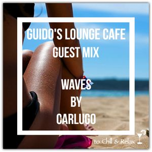 Guido's Lounge Cafe (Waves) Guest Mix By Dj Carlugo
