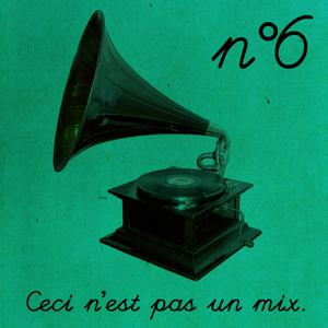 Ceci n'est pas un mix n°6