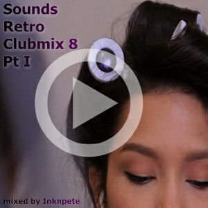 Inknpete presents: Sounds Retro Clubmix 8 Pt I