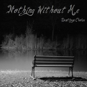 Nothing Without Me