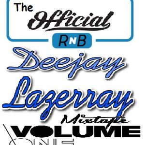 THE OFFICIAL RNB MIXTAPE BY DJ LAZERRAY 2k19 VOLUME ONE
