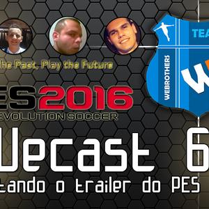 Wecast #6 comentando o E3 trailer do PES 2016