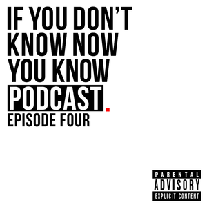 If You Don't Know Now You Know Ep. 4