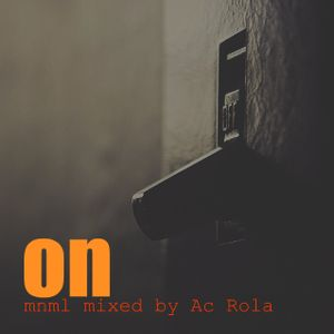 [On] minimal deep mnml // session mixed by Ac Rola ...N'joy it !!!