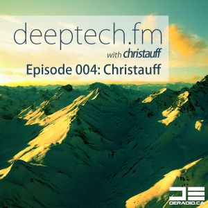 Deeptech.fm with Christauff - Episode 004 [Deep & Tech House]